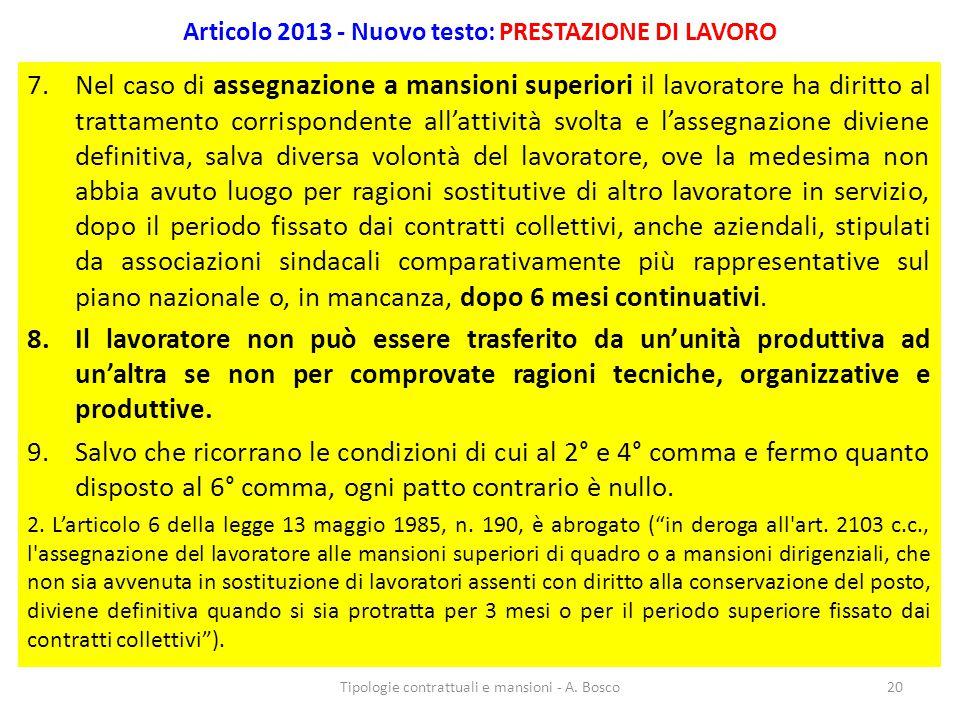 Articolo 2013 - Nuovo testo: PRESTAZIONE DI LAVORO 7.Nel caso di assegnazione a mansioni superiori il lavoratore ha diritto al trattamento corrisponde