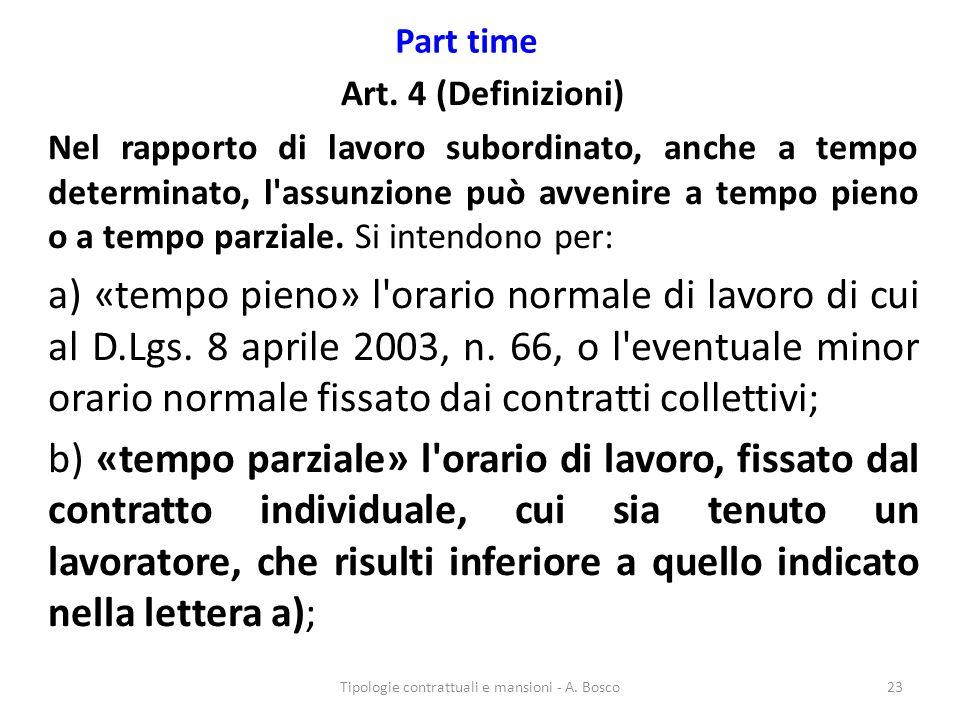 Part time Art. 4 (Definizioni) Nel rapporto di lavoro subordinato, anche a tempo determinato, l'assunzione può avvenire a tempo pieno o a tempo parzia