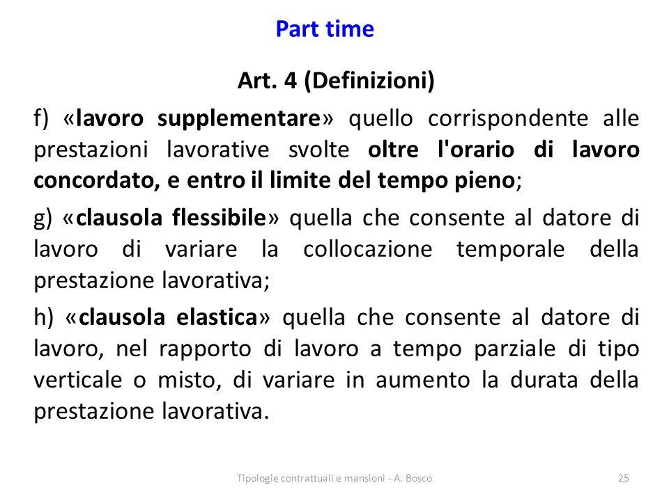 Part time Art. 4 (Definizioni) f) «lavoro supplementare» quello corrispondente alle prestazioni lavorative svolte oltre l'orario di lavoro concordato,