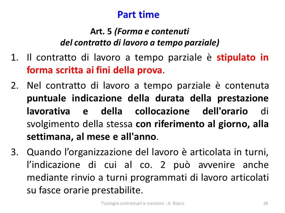 Part time Art. 5 (Forma e contenuti del contratto di lavoro a tempo parziale) 1.Il contratto di lavoro a tempo parziale è stipulato in forma scritta a