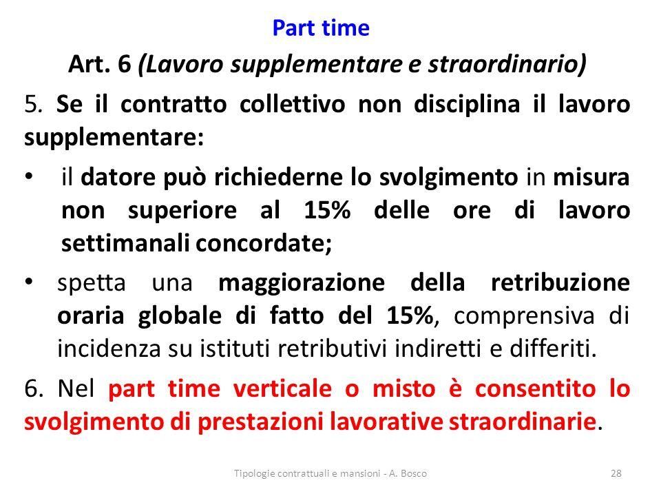 Part time Art. 6 (Lavoro supplementare e straordinario) 5. Se il contratto collettivo non disciplina il lavoro supplementare: il datore può richiedern