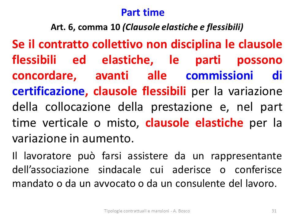 Part time Art. 6, comma 10 (Clausole elastiche e flessibili) Se il contratto collettivo non disciplina le clausole flessibili ed elastiche, le parti p