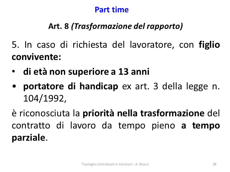 Part time Art. 8 (Trasformazione del rapporto) 5. In caso di richiesta del lavoratore, con figlio convivente: di età non superiore a 13 anni portatore