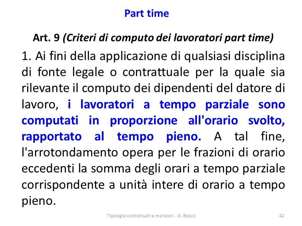 Part time Art. 9 (Criteri di computo dei lavoratori part time) 1. Ai fini della applicazione di qualsiasi disciplina di fonte legale o contrattuale pe