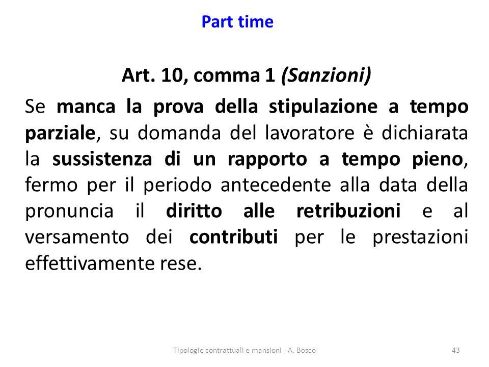 Part time Art. 10, comma 1 (Sanzioni) Se manca la prova della stipulazione a tempo parziale, su domanda del lavoratore è dichiarata la sussistenza di
