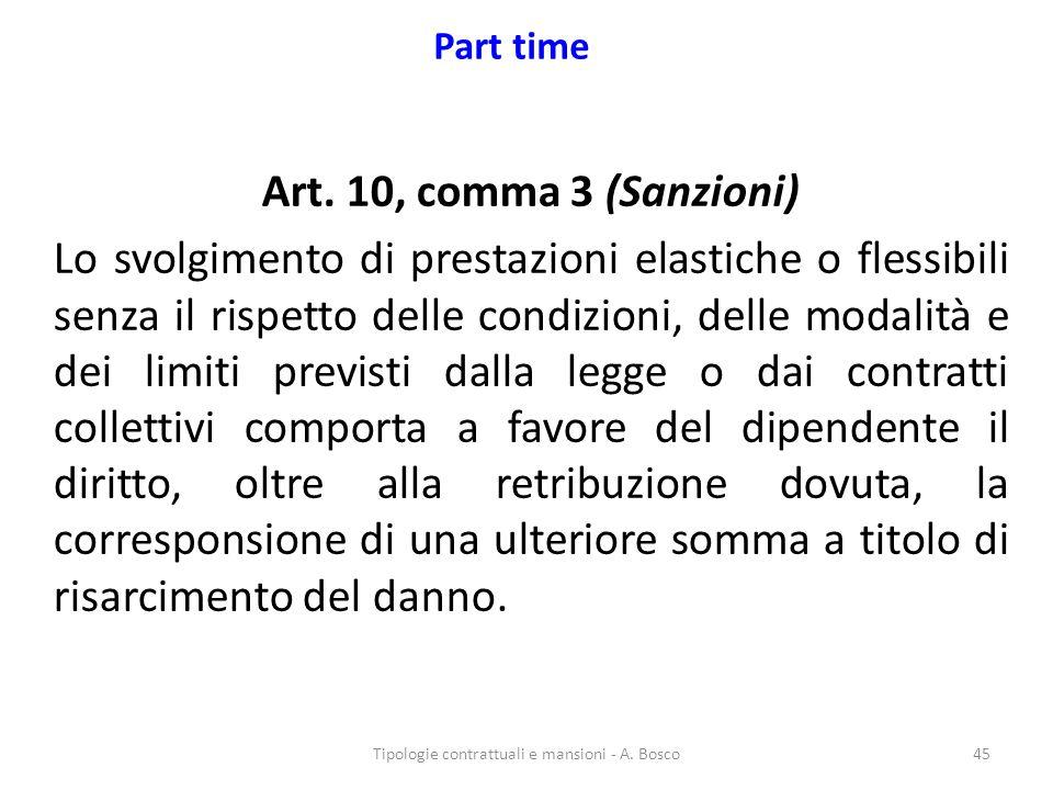 Part time Art. 10, comma 3 (Sanzioni) Lo svolgimento di prestazioni elastiche o flessibili senza il rispetto delle condizioni, delle modalità e dei li