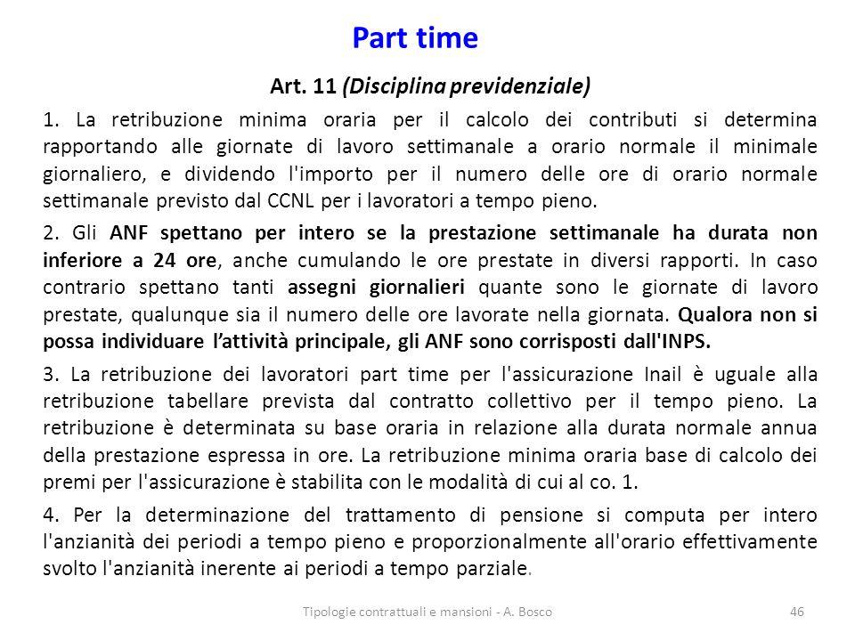 Part time Art. 11 (Disciplina previdenziale) 1. La retribuzione minima oraria per il calcolo dei contributi si determina rapportando alle giornate di