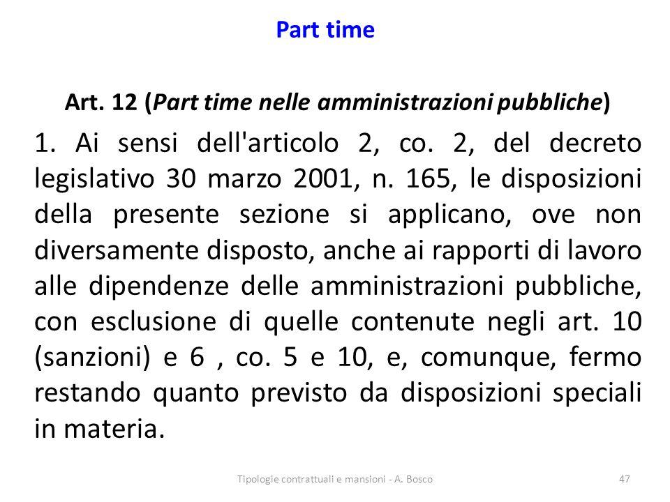 Part time Art. 12 (Part time nelle amministrazioni pubbliche) 1. Ai sensi dell'articolo 2, co. 2, del decreto legislativo 30 marzo 2001, n. 165, le di