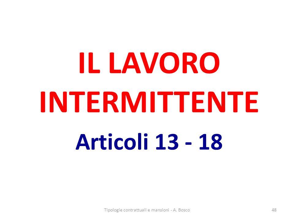 IL LAVORO INTERMITTENTE Articoli 13 - 18 Tipologie contrattuali e mansioni - A. Bosco48
