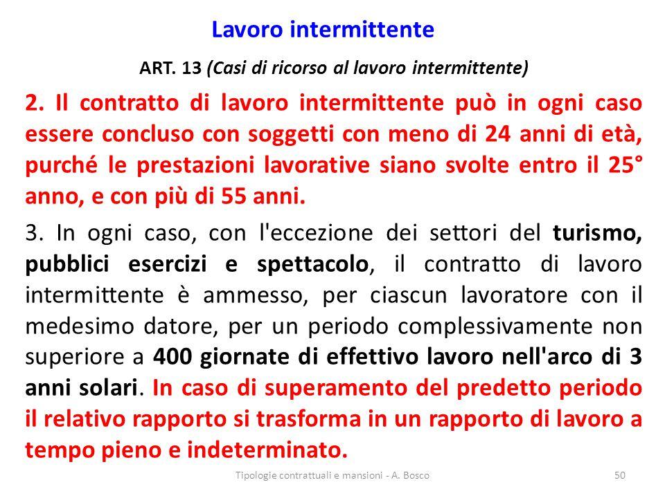 Lavoro intermittente ART. 13 (Casi di ricorso al lavoro intermittente) 2. Il contratto di lavoro intermittente può in ogni caso essere concluso con so