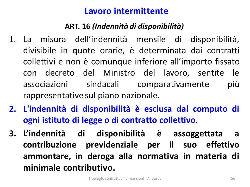 Lavoro intermittente ART. 16 (Indennità di disponibilità) 1.La misura dell'indennità mensile di disponibilità, divisibile in quote orarie, è determina