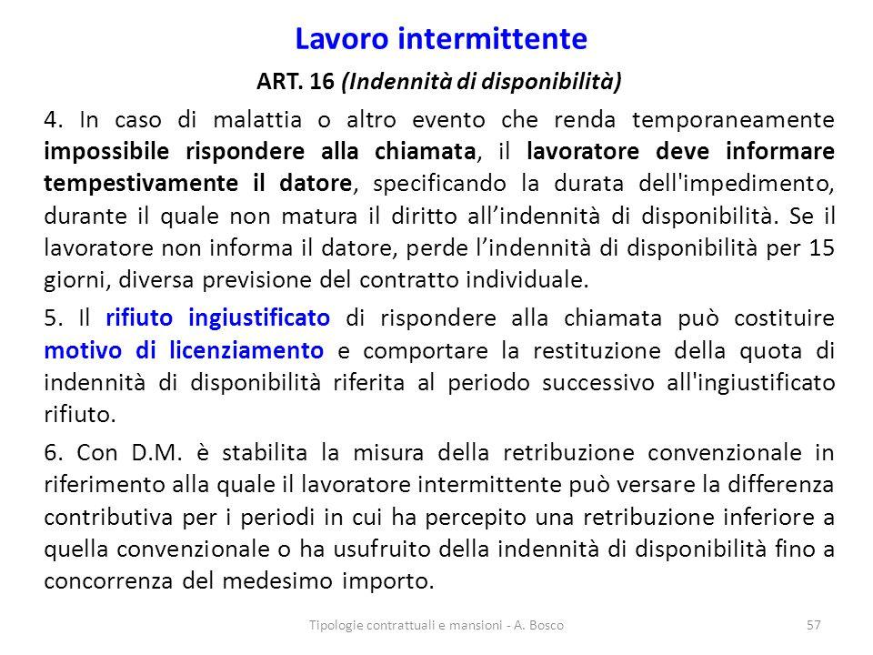 Lavoro intermittente ART. 16 (Indennità di disponibilità) 4. In caso di malattia o altro evento che renda temporaneamente impossibile rispondere alla