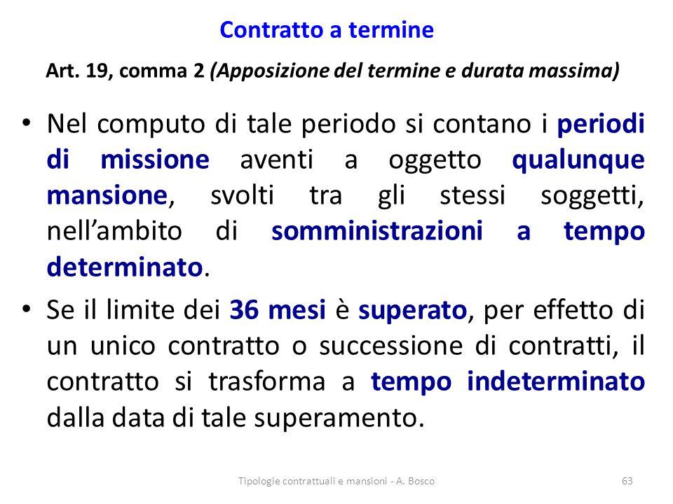 Contratto a termine Art. 19, comma 2 (Apposizione del termine e durata massima) Nel computo di tale periodo si contano i periodi di missione aventi a