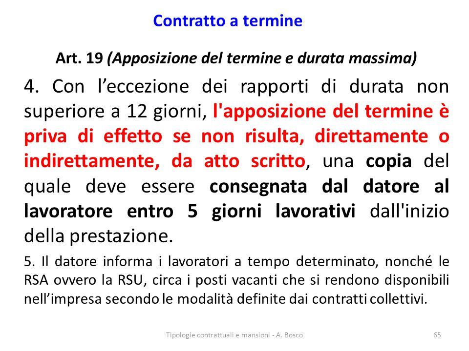 Contratto a termine Art. 19 (Apposizione del termine e durata massima) 4. Con l'eccezione dei rapporti di durata non superiore a 12 giorni, l'apposizi