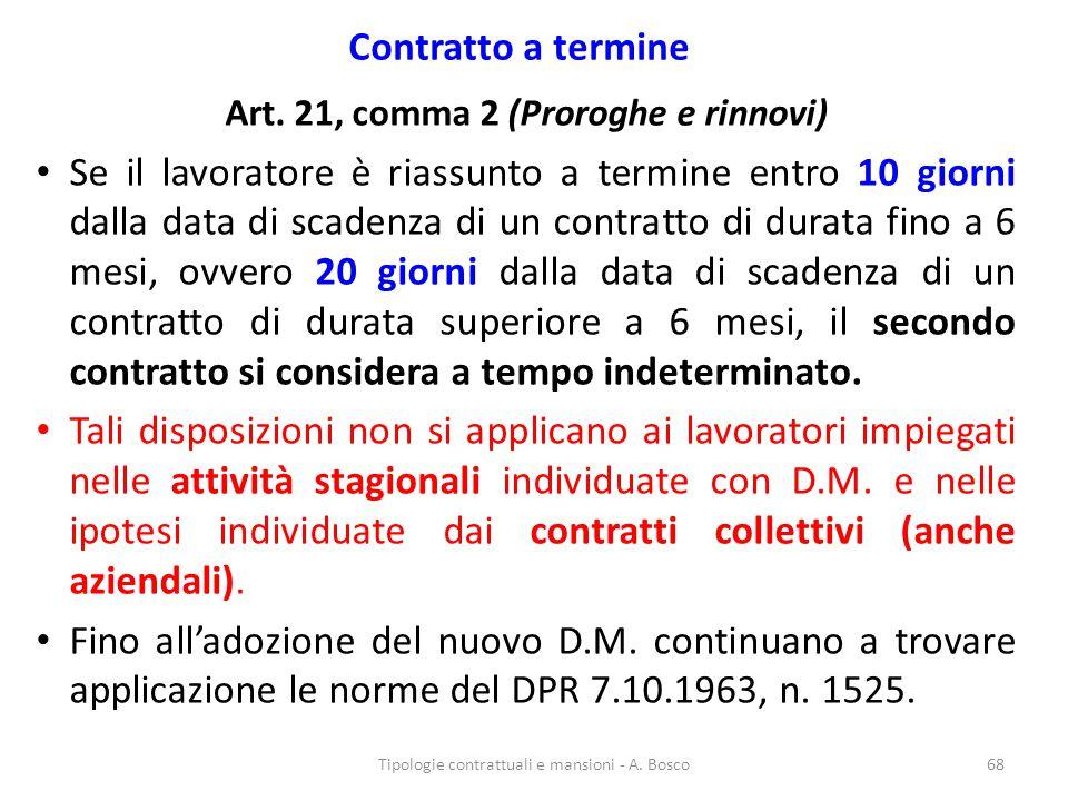 Contratto a termine Art. 21, comma 2 (Proroghe e rinnovi) Se il lavoratore è riassunto a termine entro 10 giorni dalla data di scadenza di un contratt