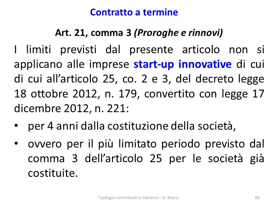 Contratto a termine Art. 21, comma 3 (Proroghe e rinnovi) I limiti previsti dal presente articolo non si applicano alle imprese start-up innovative di