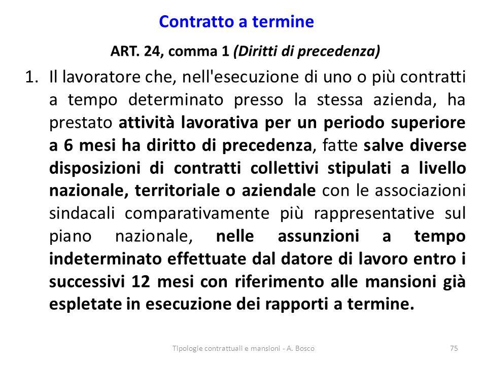 Contratto a termine ART. 24, comma 1 (Diritti di precedenza) 1.Il lavoratore che, nell'esecuzione di uno o più contratti a tempo determinato presso la