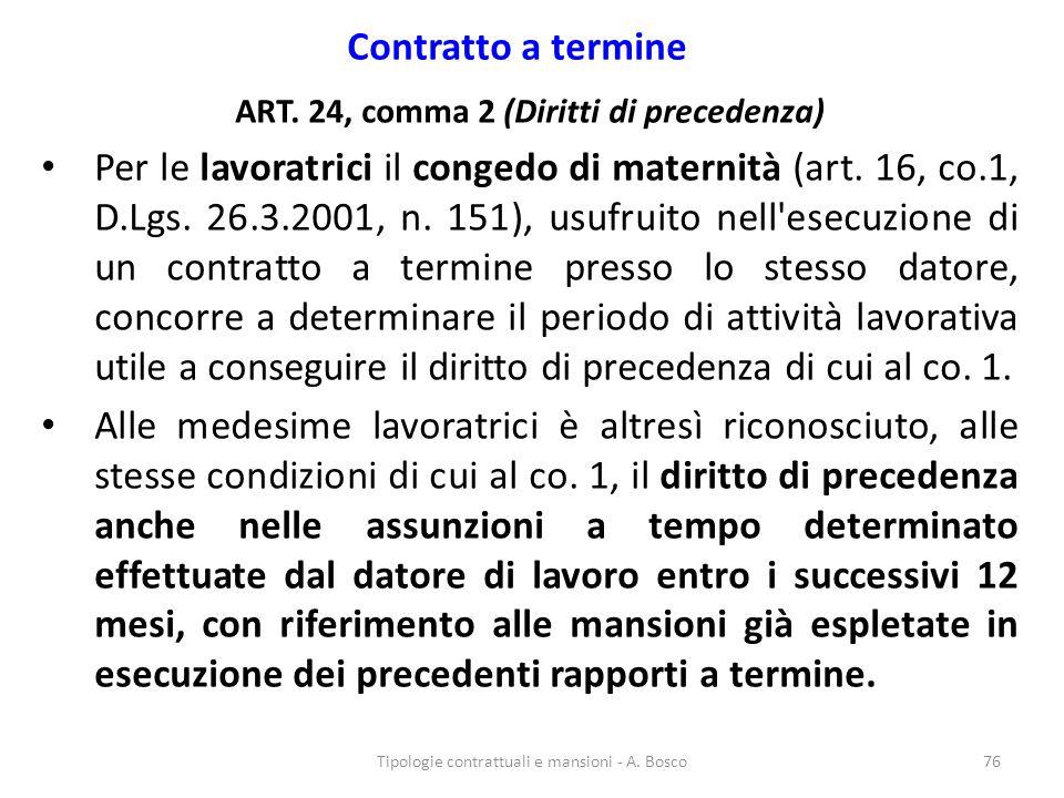 Contratto a termine ART. 24, comma 2 (Diritti di precedenza) Per le lavoratrici il congedo di maternità (art. 16, co.1, D.Lgs. 26.3.2001, n. 151), usu