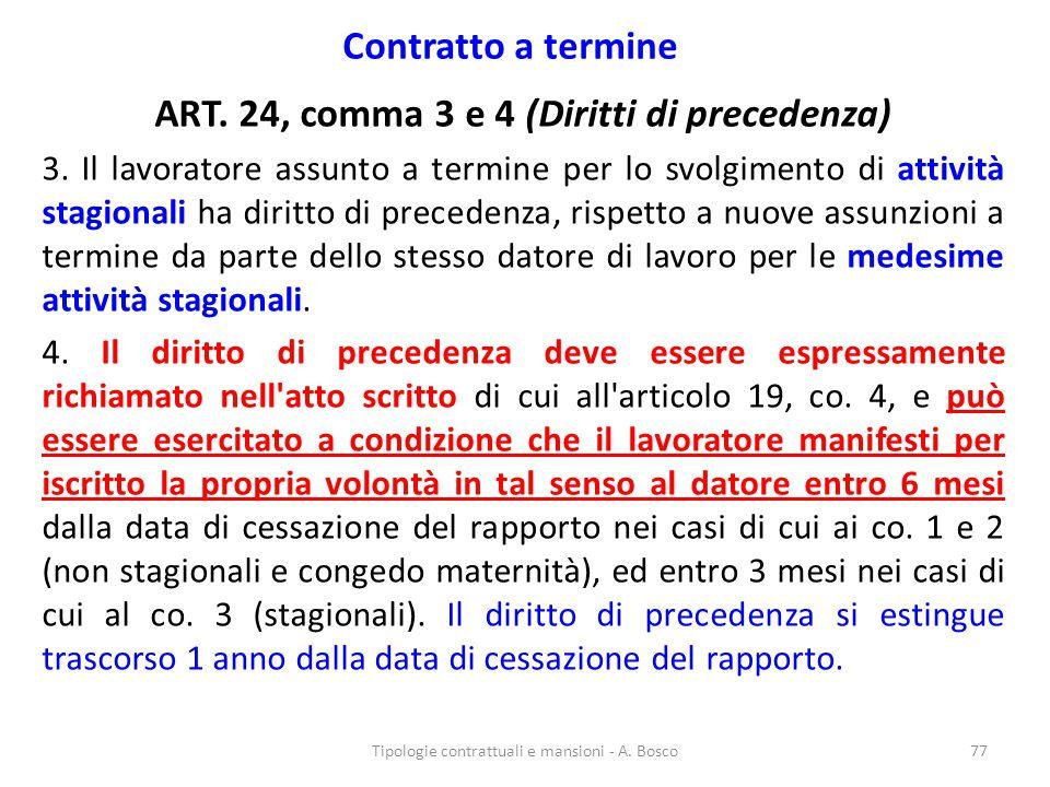 Contratto a termine ART. 24, comma 3 e 4 (Diritti di precedenza) 3. Il lavoratore assunto a termine per lo svolgimento di attività stagionali ha dirit