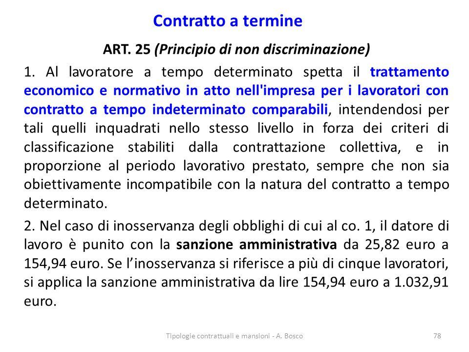 Contratto a termine ART. 25 (Principio di non discriminazione) 1. Al lavoratore a tempo determinato spetta il trattamento economico e normativo in att