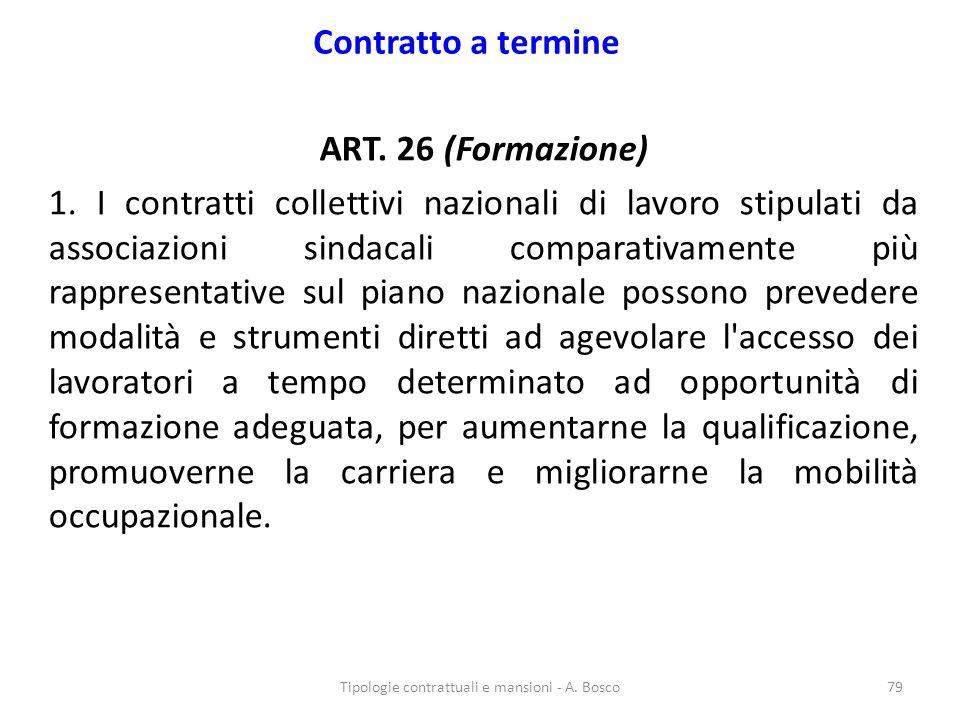 Contratto a termine ART. 26 (Formazione) 1. I contratti collettivi nazionali di lavoro stipulati da associazioni sindacali comparativamente più rappre