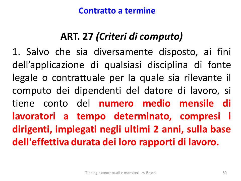 Contratto a termine ART. 27 (Criteri di computo) 1. Salvo che sia diversamente disposto, ai fini dell'applicazione di qualsiasi disciplina di fonte le