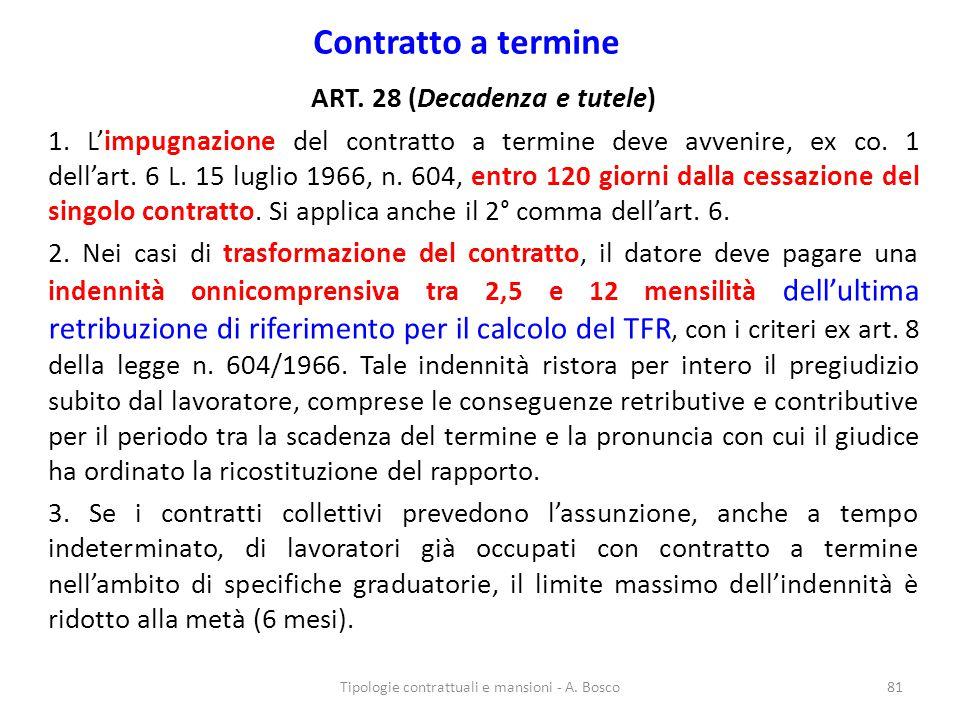 Contratto a termine ART. 28 (Decadenza e tutele) 1. L'impugnazione del contratto a termine deve avvenire, ex co. 1 dell'art. 6 L. 15 luglio 1966, n. 6