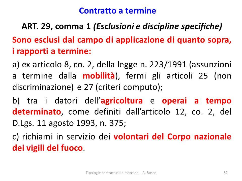 Contratto a termine ART. 29, comma 1 (Esclusioni e discipline specifiche) Sono esclusi dal campo di applicazione di quanto sopra, i rapporti a termine