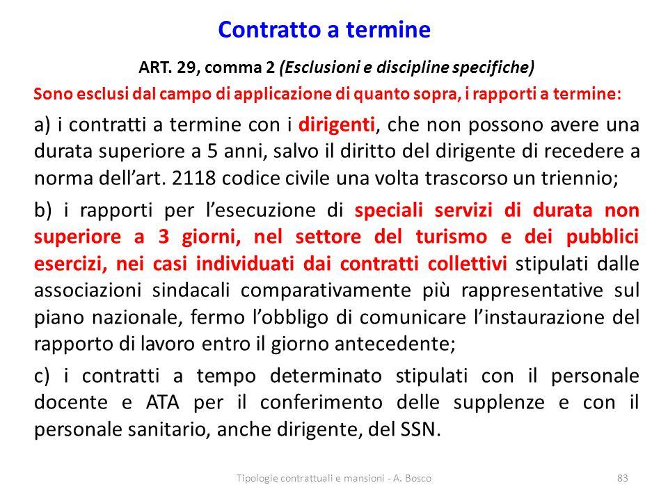 Contratto a termine ART. 29, comma 2 (Esclusioni e discipline specifiche) Sono esclusi dal campo di applicazione di quanto sopra, i rapporti a termine