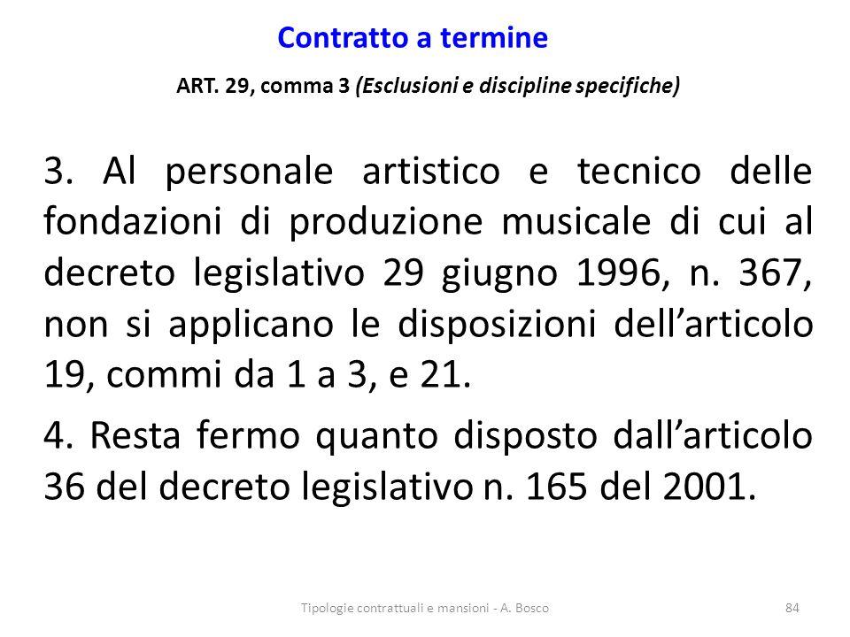 Contratto a termine ART. 29, comma 3 (Esclusioni e discipline specifiche) 3. Al personale artistico e tecnico delle fondazioni di produzione musicale