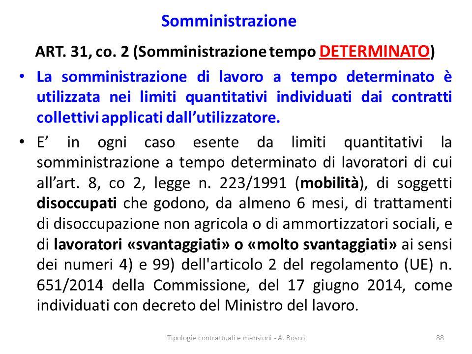 Somministrazione ART. 31, co. 2 (Somministrazione tempo DETERMINATO ) La somministrazione di lavoro a tempo determinato è utilizzata nei limiti quanti