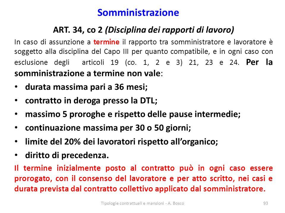 Somministrazione ART. 34, co 2 (Disciplina dei rapporti di lavoro) In caso di assunzione a termine il rapporto tra somministratore e lavoratore è sogg