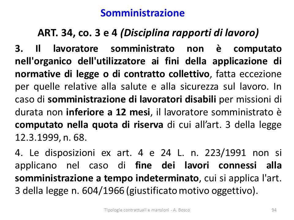 Somministrazione ART. 34, co. 3 e 4 (Disciplina rapporti di lavoro) 3. Il lavoratore somministrato non è computato nell'organico dell'utilizzatore ai