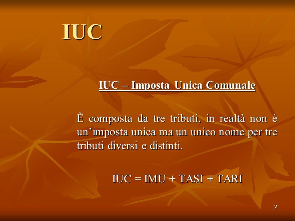 2 IUC IUC – Imposta Unica Comunale È composta da tre tributi, in realtà non è un'imposta unica ma un unico nome per tre tributi diversi e distinti.