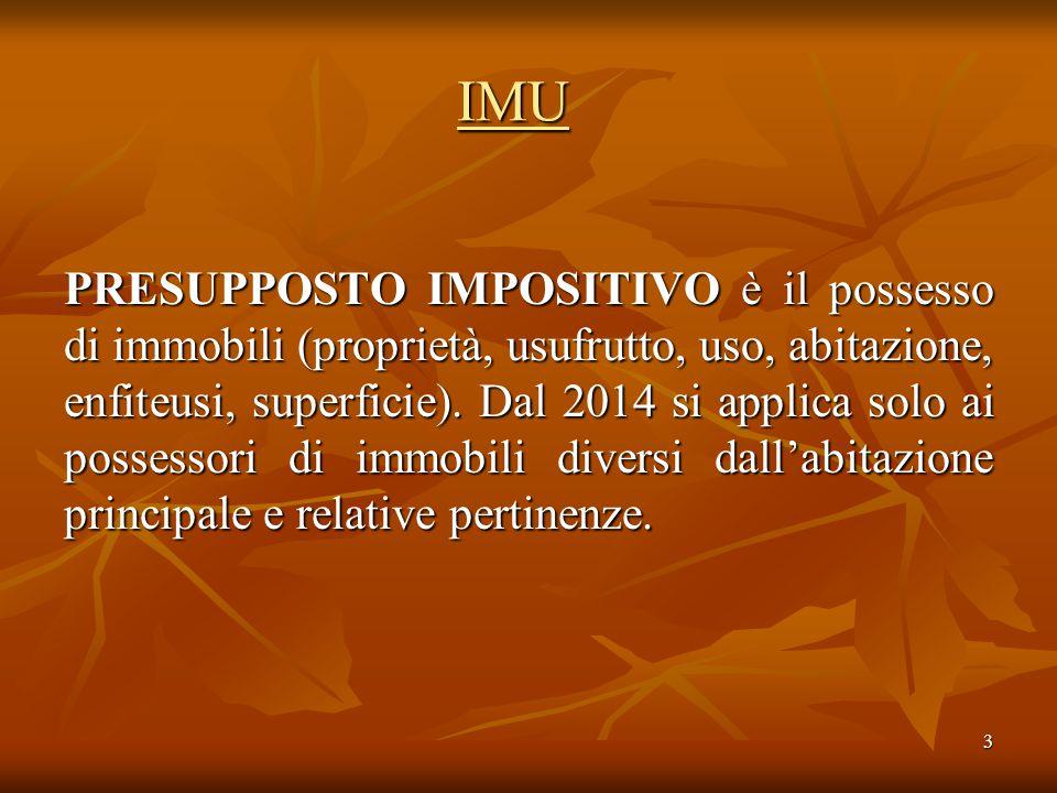 3 IMU PRESUPPOSTO IMPOSITIVO è il possesso di immobili (proprietà, usufrutto, uso, abitazione, enfiteusi, superficie).