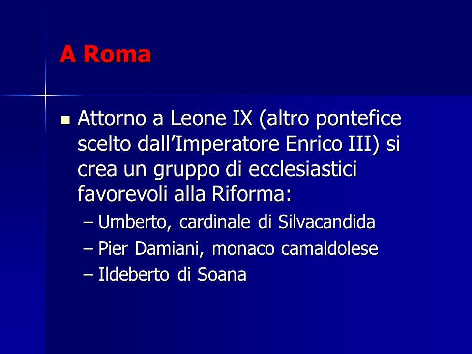 A Roma Attorno a Leone IX (altro pontefice scelto dall'Imperatore Enrico III) si crea un gruppo di ecclesiastici favorevoli alla Riforma: Attorno a Le