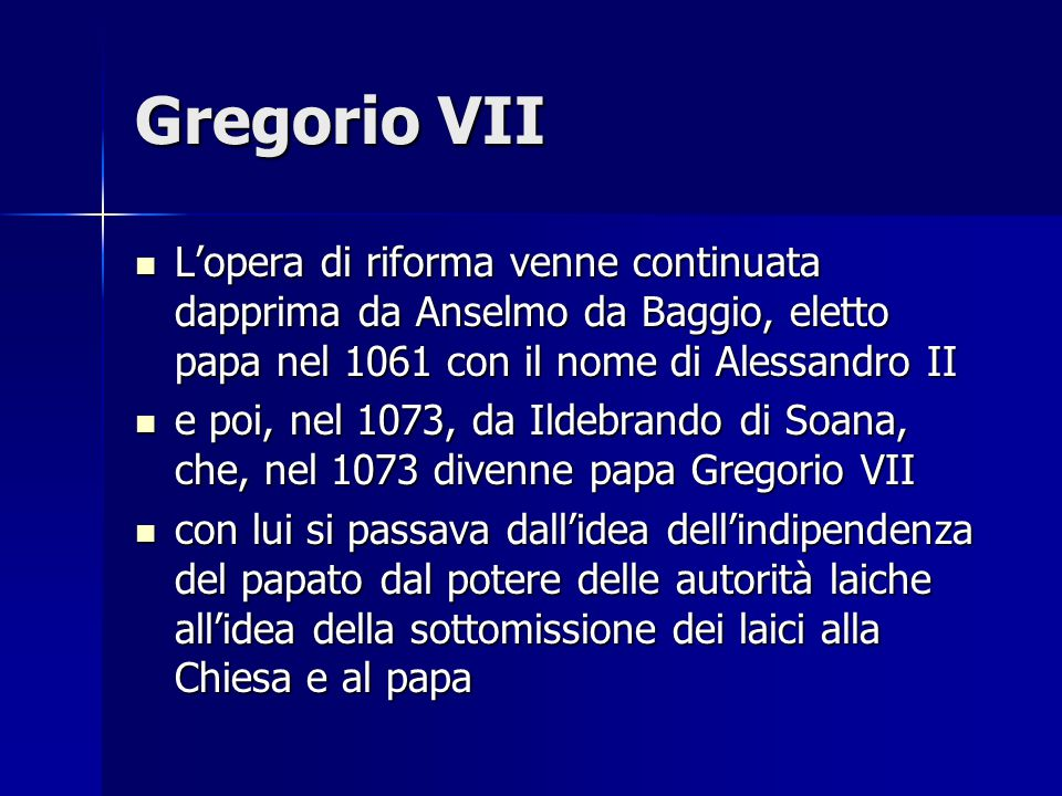 Gregorio VII L'opera di riforma venne continuata dapprima da Anselmo da Baggio, eletto papa nel 1061 con il nome di Alessandro II L'opera di riforma v
