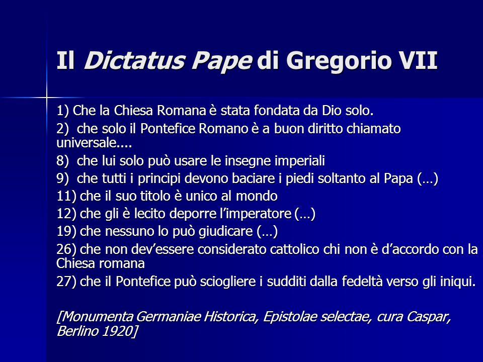 Il Dictatus Pape di Gregorio VII 1) Che la Chiesa Romana è stata fondata da Dio solo. 2) che solo il Pontefice Romano è a buon diritto chiamato univer