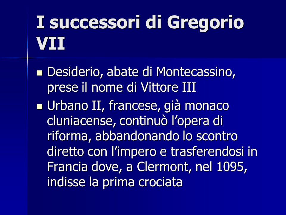 I successori di Gregorio VII Desiderio, abate di Montecassino, prese il nome di Vittore III Desiderio, abate di Montecassino, prese il nome di Vittore