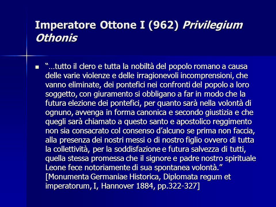 """Imperatore Ottone I (962) Privilegium Othonis """"…tutto il clero e tutta la nobiltà del popolo romano a causa delle varie violenze e delle irragionevoli"""