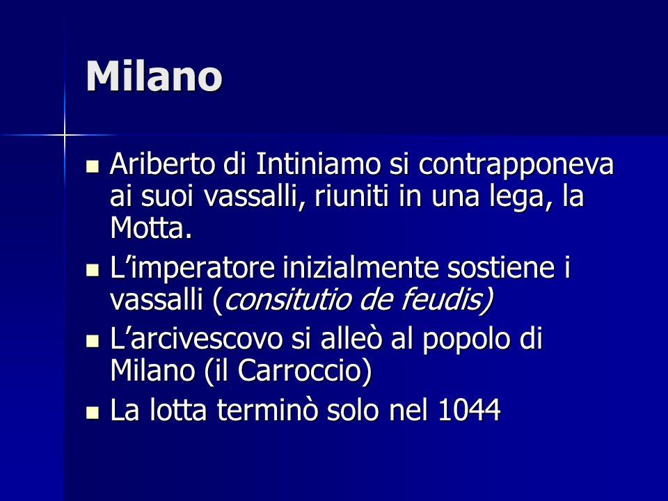 Milano Ariberto di Intiniamo si contrapponeva ai suoi vassalli, riuniti in una lega, la Motta. Ariberto di Intiniamo si contrapponeva ai suoi vassalli