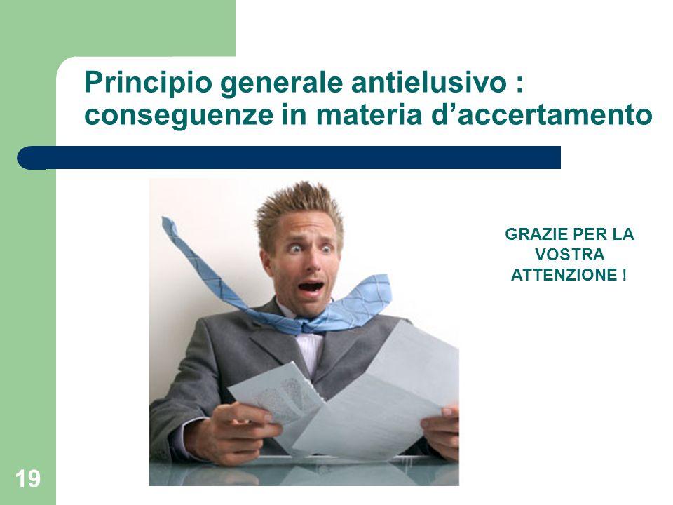 19 Principio generale antielusivo : conseguenze in materia d'accertamento GRAZIE PER LA VOSTRA ATTENZIONE !