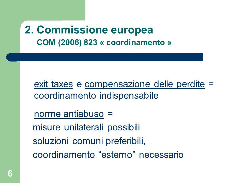 6 2. Commissione europea COM (2006) 823 « coordinamento » exit taxes e compensazione delle perdite = coordinamento indispensabile norme antiabuso = mi