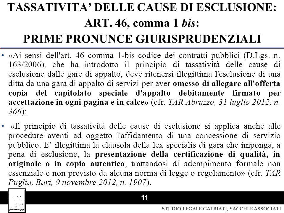 STUDIO LEGALE GALBIATI, SACCHI E ASSOCIATI 11 TASSATIVITA' DELLE CAUSE DI ESCLUSIONE: ART. 46, comma 1 bis: PRIME PRONUNCE GIURISPRUDENZIALI «Ai sensi