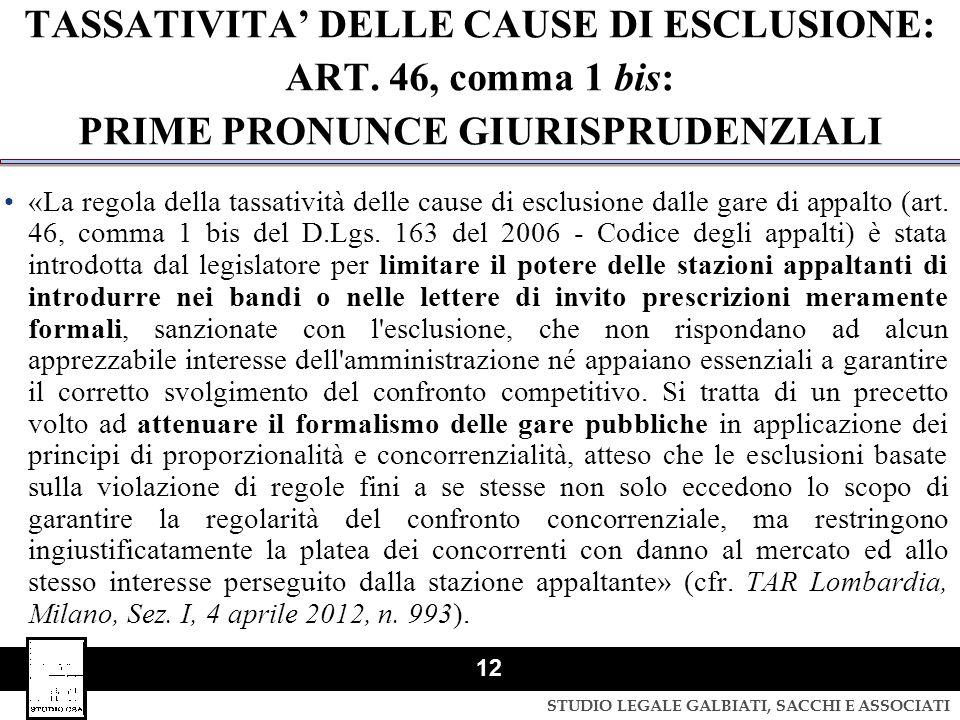 STUDIO LEGALE GALBIATI, SACCHI E ASSOCIATI 12 TASSATIVITA' DELLE CAUSE DI ESCLUSIONE: ART. 46, comma 1 bis: PRIME PRONUNCE GIURISPRUDENZIALI «La regol