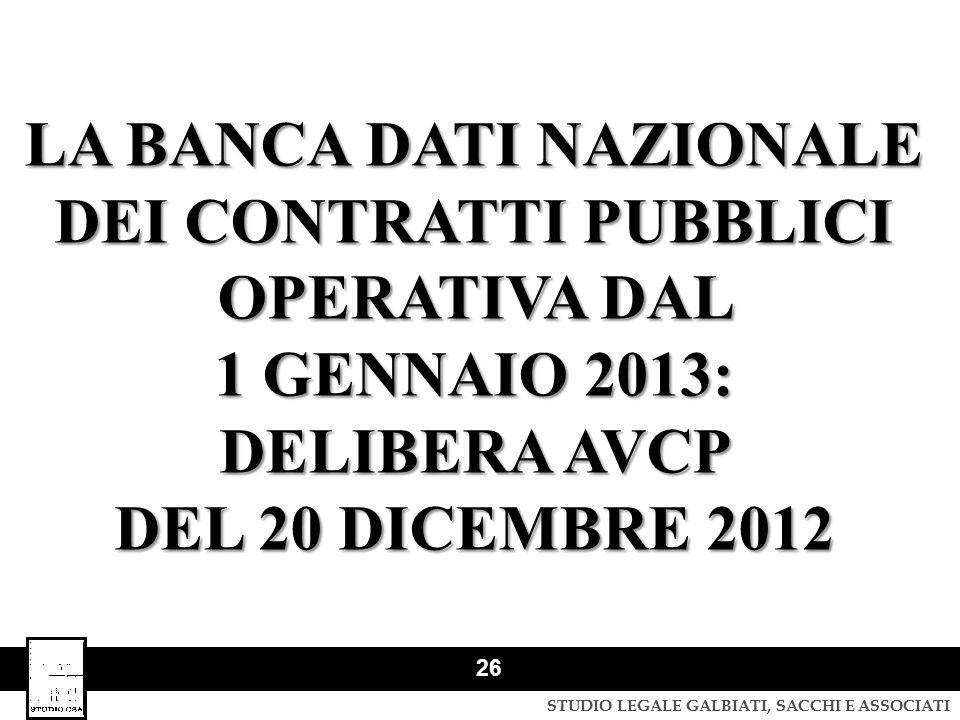 STUDIO LEGALE GALBIATI, SACCHI E ASSOCIATI 26 LA BANCA DATI NAZIONALE DEI CONTRATTI PUBBLICI OPERATIVA DAL 1 GENNAIO 2013: DELIBERA AVCP DEL 20 DICEMB