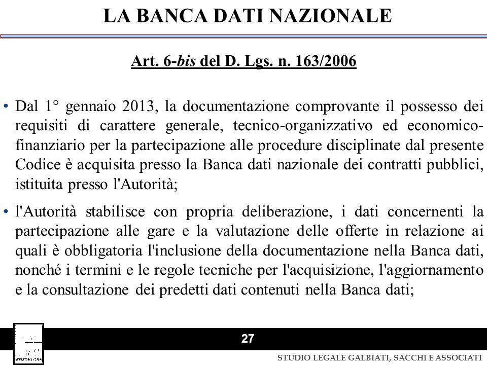STUDIO LEGALE GALBIATI, SACCHI E ASSOCIATI 27 LA BANCA DATI NAZIONALE Art. 6-bis del D. Lgs. n. 163/2006 Dal 1° gennaio 2013, la documentazione compro