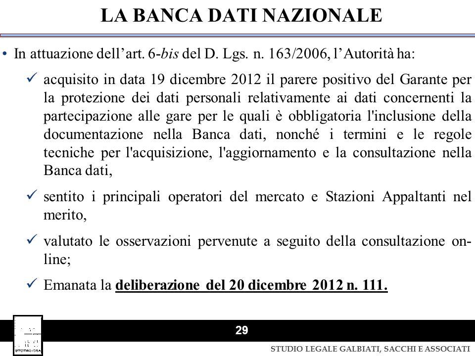STUDIO LEGALE GALBIATI, SACCHI E ASSOCIATI 29 LA BANCA DATI NAZIONALE In attuazione dell'art. 6-bis del D. Lgs. n. 163/2006, l'Autorità ha: acquisito