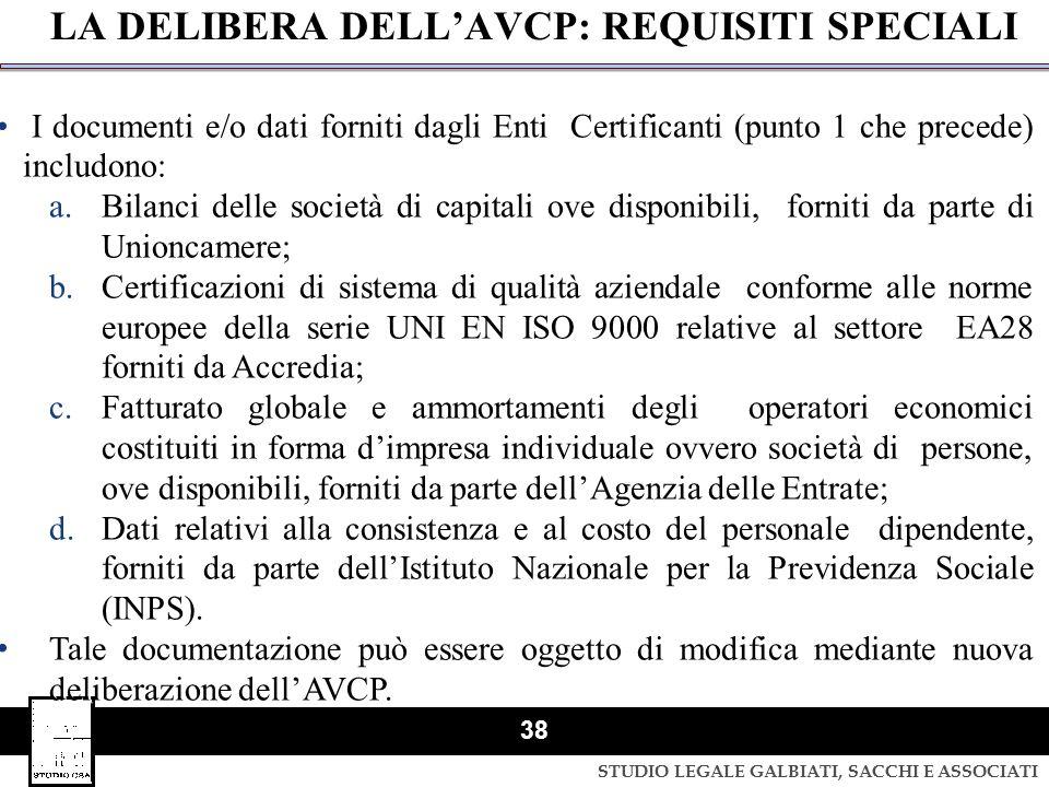 STUDIO LEGALE GALBIATI, SACCHI E ASSOCIATI 38 LA DELIBERA DELL'AVCP: REQUISITI SPECIALI I documenti e/o dati forniti dagli Enti Certificanti (punto 1