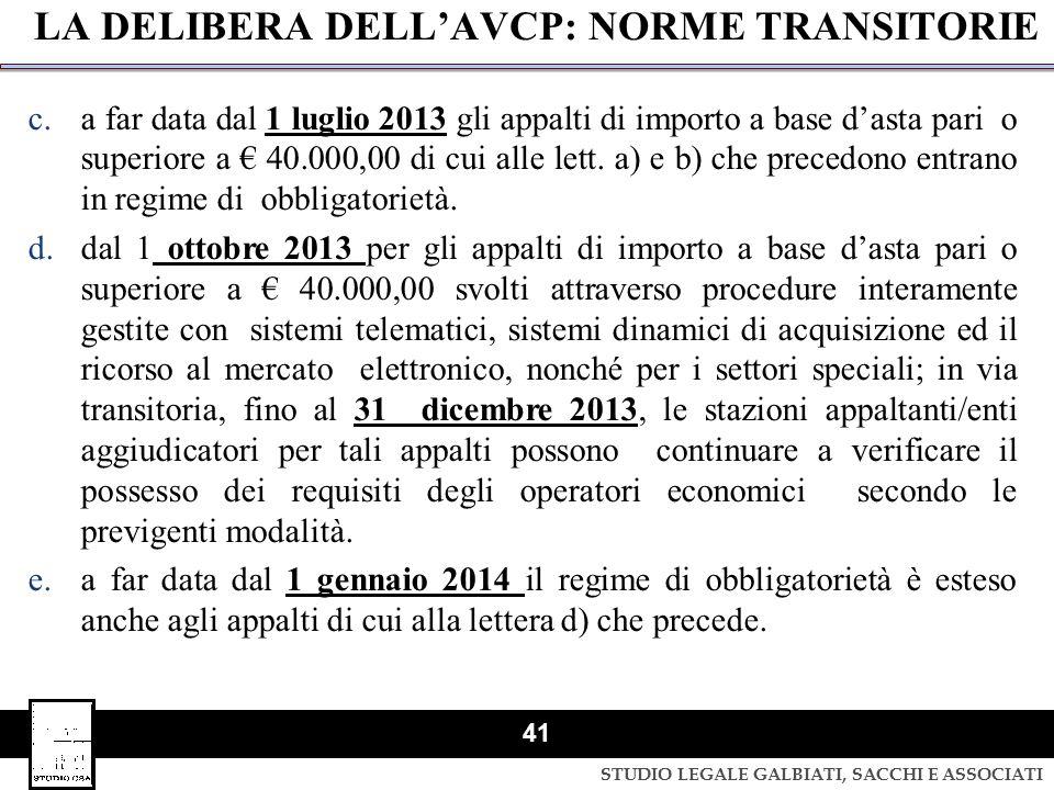 STUDIO LEGALE GALBIATI, SACCHI E ASSOCIATI 41 LA DELIBERA DELL'AVCP: NORME TRANSITORIE c.a far data dal 1 luglio 2013 gli appalti di importo a base d'